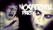 Back Better Than Ever! - Nosferatu - Part 6