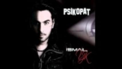 Ismail Yk - Psikopat / Yeni Album 2011
