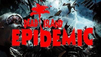 Dead Island Epidemic | Еп.2 | С такива Прота не препоръчвам да играете! |