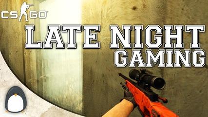 Cs:go - Late Night Gaming