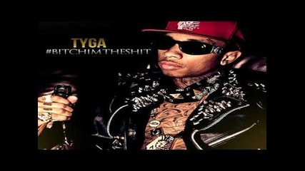 Tyga-bitch The Shit