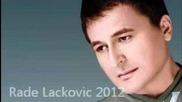 Rade Lackovic -sto je moje nikome nedam 2012