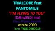 Trialcore feat Fantomius - I'm Flying To You