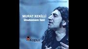 Murat Kekilli - Unutamam seni 2013
