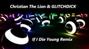 Christian The Lion & Glitchdick - If I Die Young Remix