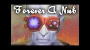 Forever a Nub (wow Machinima)
