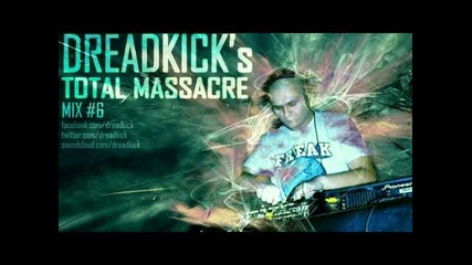 Dreadkick`s Total Massacre Mix #6