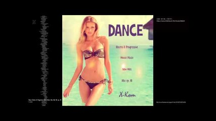 Dance Electro & Progressive House Music New Hits Mix ep. 18 by X-kom (teaser)