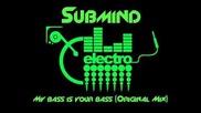 Просто Ще Полудееш Когато Го Чуеш ! Submind - My bass is your bass (original mix) Bg Production