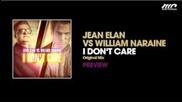 Jean Elan Vs William Naraine - I Don't Care (original Mix) - Preview