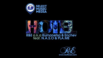R&e a.k.a Rumanetsa & Enchev feat.n.a.s.o & Pla.me - Hotel [official Hd Video]