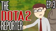 The Dota2 Reporter Episode 3: Welcome to the Jungle