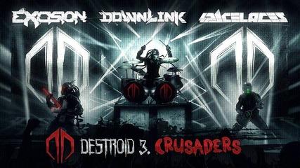 Excision, Downlink, Space Laces - Destroid 3. Crusaders