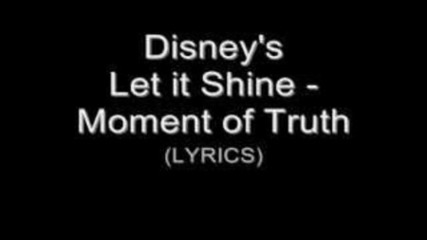 Let it Shine - Moment of Truth (lyrics)