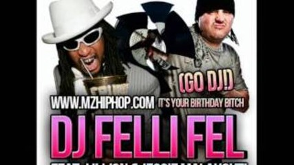 Dj Felli Fel Feat. Lil Jon & Jessie Malakouti - It's Your Birthday Bitch
