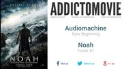 Noah - Trailer #1 Music #2 ( Audiomachine - New Beginning )