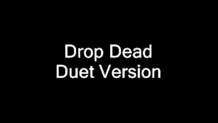 Drop Dead, Duet Version