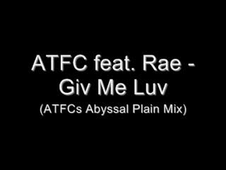 Atfc Feat  Rae - Giv Me Luv (atfcs Abyssal Plain Mix) Vbox7