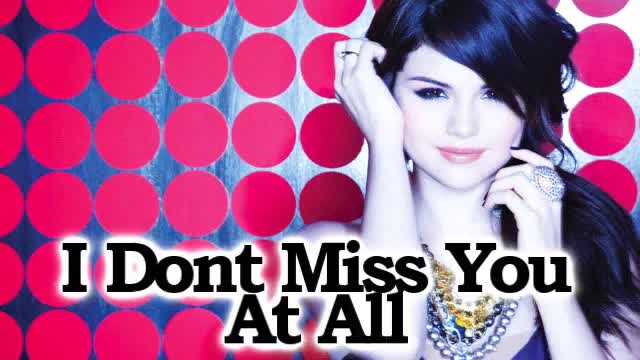 Selena Gomez & The Scene - I Dont Miss You At All (hq)