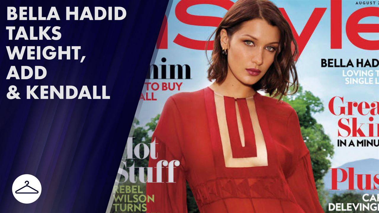 Bella Hadid talks weight gain and having ADD