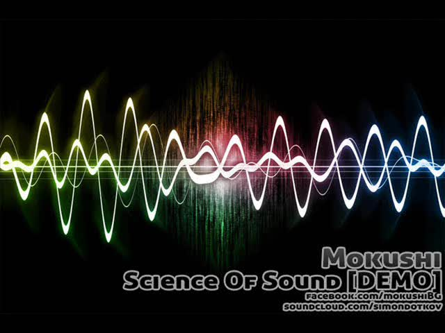 Mokushi - Science Of Sound Vbox7