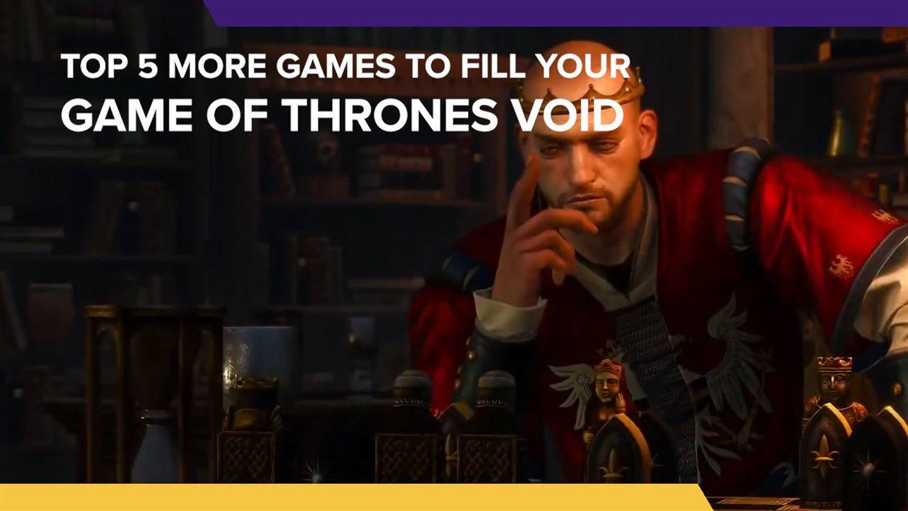 5 More Games to fill the Game of Thrones Void